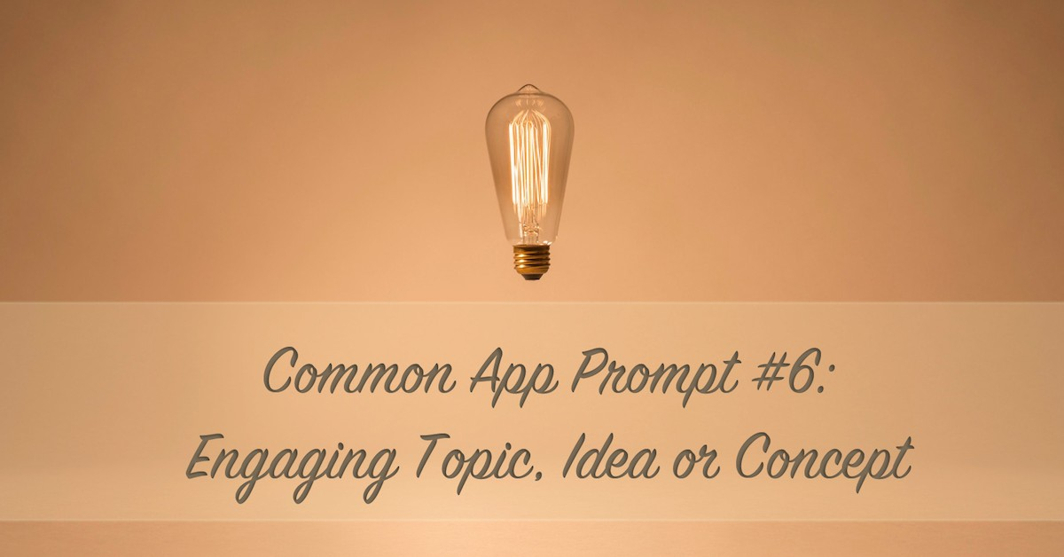 5 Final Checks for Common App Prompt #6: Engaging Topic, Idea or Concept