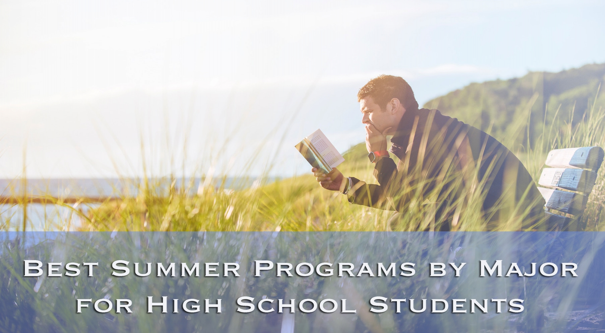 Best Summer Programs for High School Students (By Future Major)