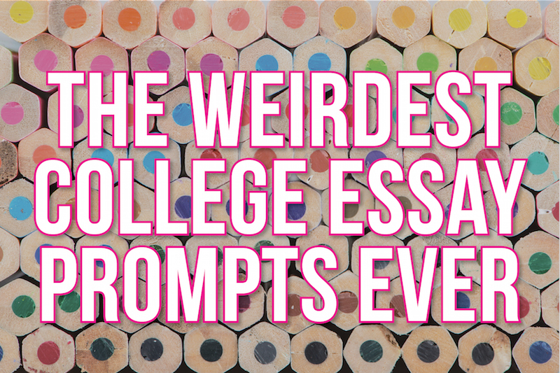 The Weirdest College Essay Prompts Ever | AdmitSee