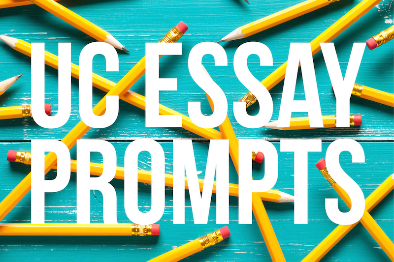 uc application essay prompts admitsee students choose 4 out of the 8 total uc essay prompts and respond 350 word answers the prompts were updated as recently as last year